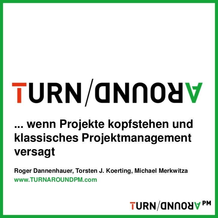 ... wenn Projekte kopfstehen undklassisches ProjektmanagementversagtRoger Dannenhauer, Torsten J. Koerting, Michael Merkwi...