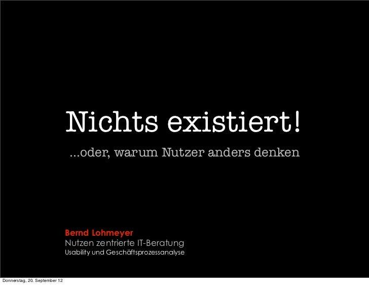 Nichts existiert!                                ...oder, warum Nutzer anders denken                               Bernd L...