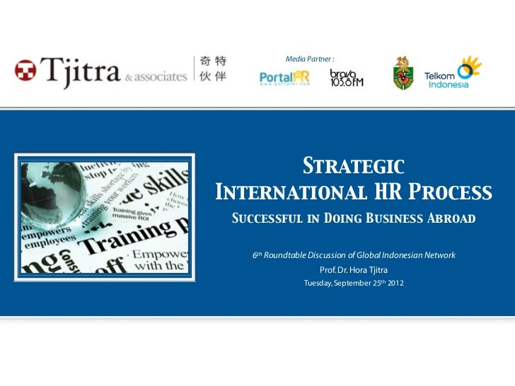 Media Partner :       StrategicInternational HR Process Successful in Doing Business Abroad    6th Roundtable Discussion o...