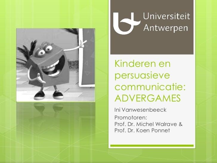Kinderen enpersuasievecommunicatie:ADVERGAMESIni VanwesenbeeckPromotoren:Prof. Dr. Michel Walrave &Prof. Dr. Koen Ponnet