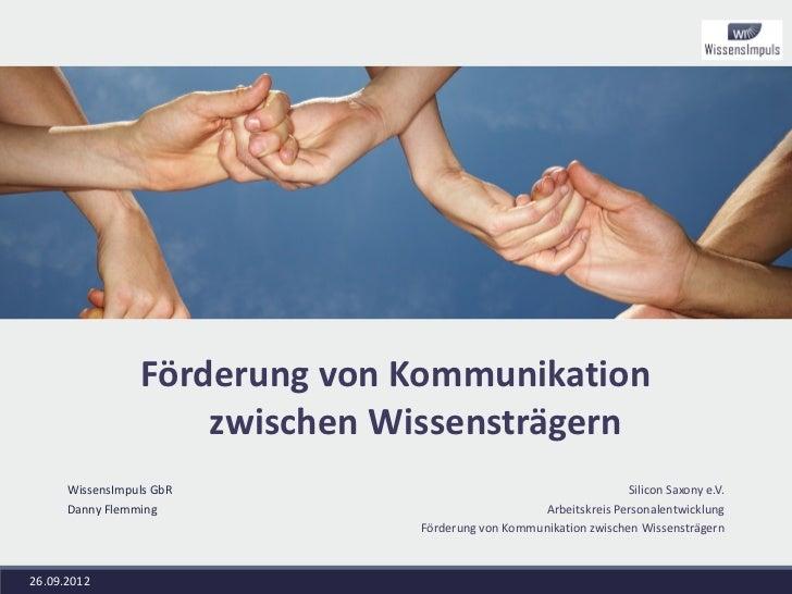Förderung von Kommunikation                     zwischen Wissensträgern      WissensImpuls GbR                            ...