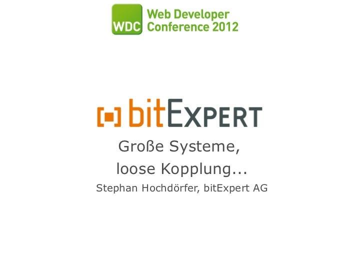 Große Systeme,   loose Kopplung...Stephan Hochdörfer, bitExpert AG