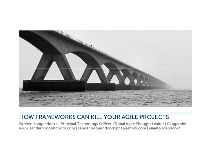 HOW FRAMEWORKS CAN KILL YOUR AGILE PROJECTSSander Hoogendoorn | Principal Technology Officer, Global Agile Thought Leader ...
