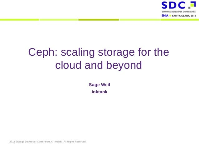 Ceph: scaling storage for the                    cloud and beyond                                                         ...