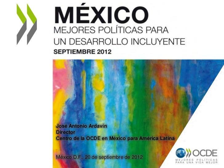 José Antonio ArdavínDirectorCentro de la OCDE en México para América LatinaMéxico D.F., 20 de septiembre de 2012