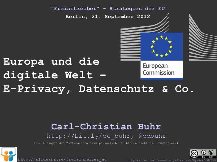 """""""Freischreiber"""" - Strategien der EU                     Berlin, 21. September 2012Europa und diedigitale Welt –E-Privacy, ..."""