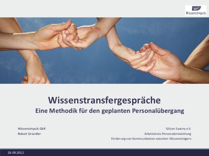 Wissenstransfergespräche                Eine Methodik für den geplanten Personalübergang      WissensImpuls GbR           ...