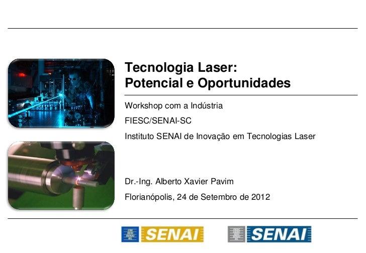 Tecnologia Laser:Potencial e OportunidadesWorkshop com a IndústriaFIESC/SENAI-SCInstituto SENAI de Inovação em Tecnologias...