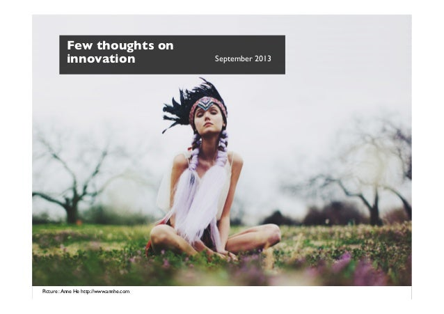 Picture :Anne He http://www.annhe.com  Few thoughts on innovation   September 2013