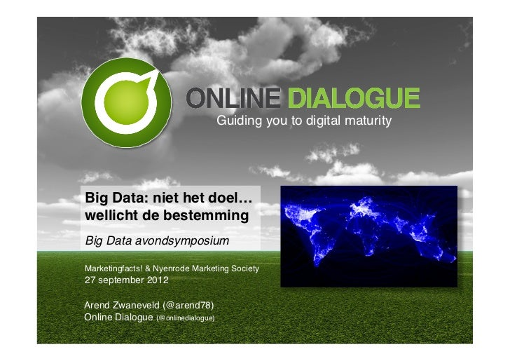 "Guiding you to digital maturity!Big Data: niet het doel… wellicht de bestemming""Big Data avondsymposium!Marketingfacts! &..."