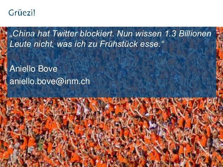 """""""China hat Twitter blockiert. Nun wissen 1.3 BillionenLeute nicht, was ich zu Frühstück esse.""""Aniello Boveaniello.bove@inm..."""