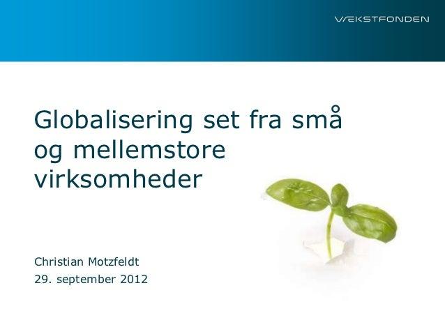 Globalisering set fra småog mellemstorevirksomhederChristian Motzfeldt29. september 2012