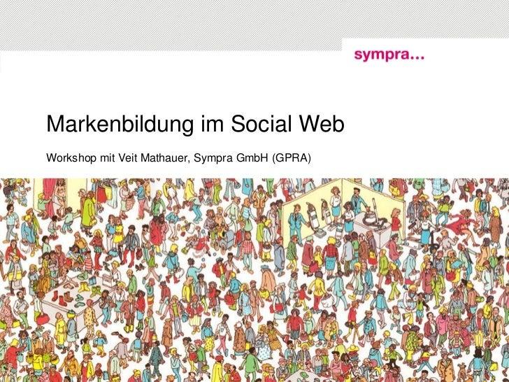 Markenbildung im Social WebWorkshop mit Veit Mathauer, Sympra GmbH (GPRA)