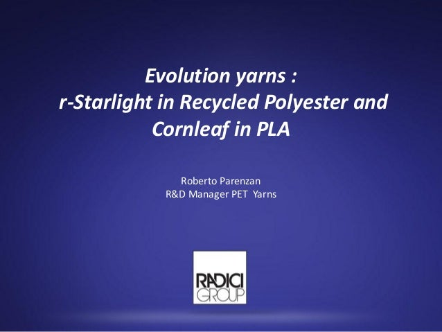 Evolution yarns :r-Starlight in Recycled Polyester and           Cornleaf in PLA             Roberto Parenzan           R&...