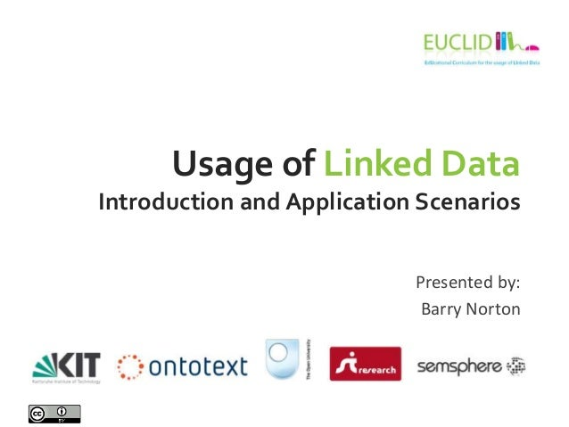 Usage of Linked DataIntroduction and Application ScenariosPresented by:Barry Norton