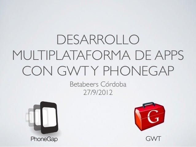 DESARROLLOMULTIPLATAFORMA DE APPS CON GWT Y PHONEGAP       Betabeers Córdoba           27/9/2012                          ...