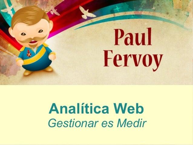 Introducción al Web 2.0 Cómo mejorar resultados con estrategias Pago-PorClick  Analítica Web  Paul Fervoy, InterNexo  Semi...