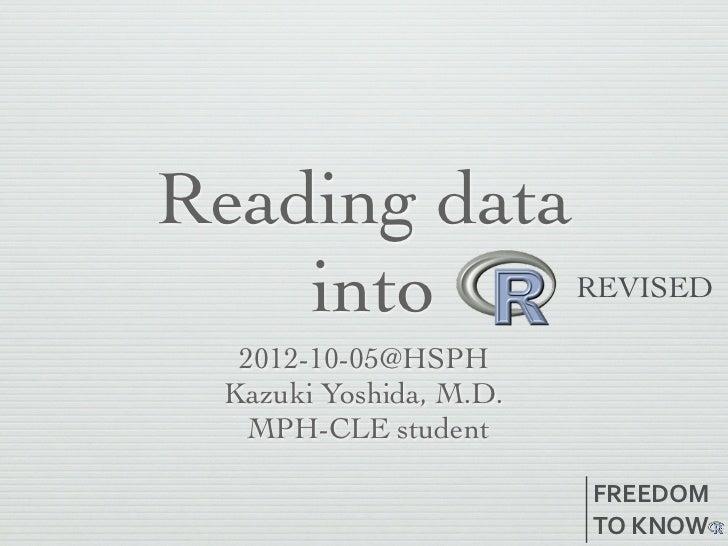 Reading data    into                REVISED  2012-10-05@HSPH Kazuki Yoshida, M.D.  MPH-CLE student                        ...