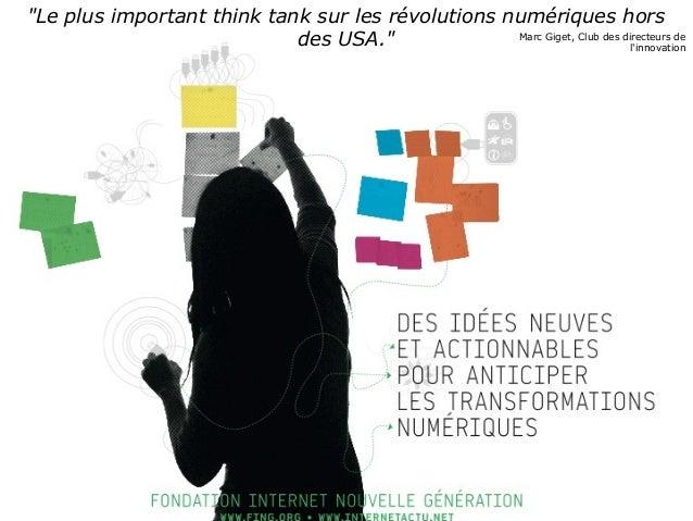 """""""Le plus important think tank sur les révolutions numériques horsdes USA."""" Marc Giget, Club des directeurs delinnovation"""
