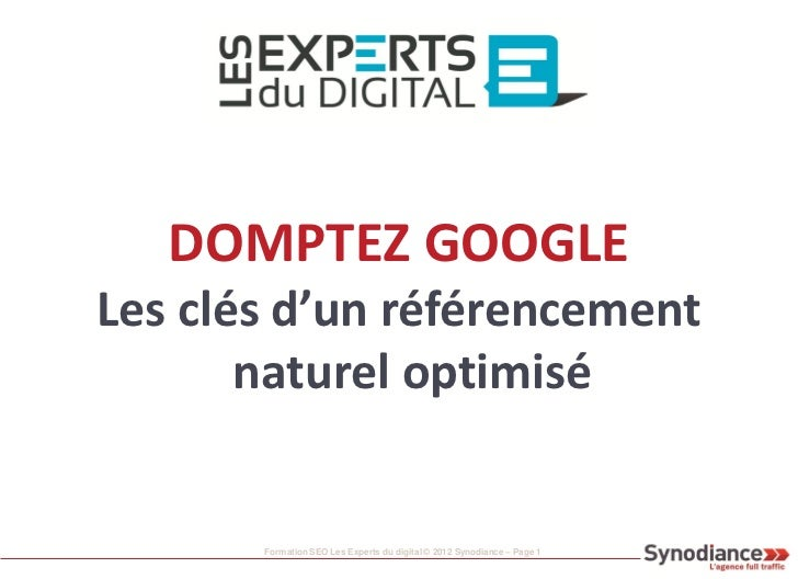 DOMPTEZ GOOGLELes clés d'un référencement       naturel optimisé       Formation SEO Les Experts du digital © 2012 Synodia...