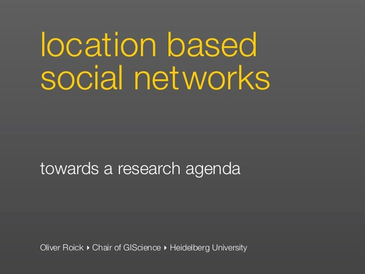location basedsocial networkstowards a research agendaOliver Roick ‣ Chair of GIScience ‣ Heidelberg University