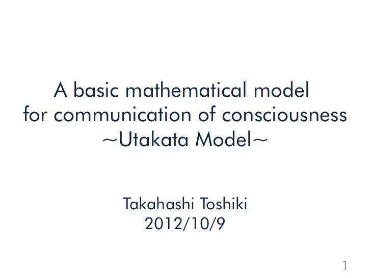 A basic mathematical modelfor communication of consciousness         ~Utakata Model~          Takahashi Toshiki           ...