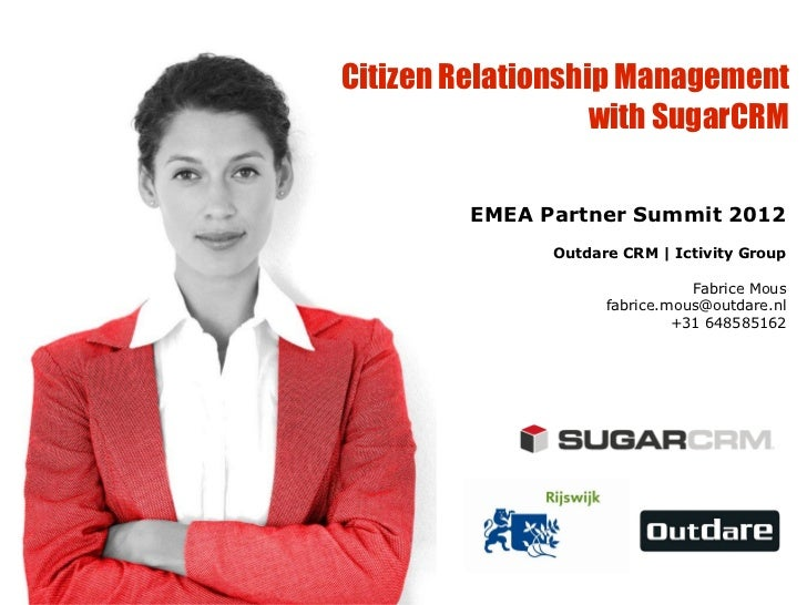 Citizen Relationship Management                   with SugarCRM         EMEA Partner Summit 2012               Outdare CRM...