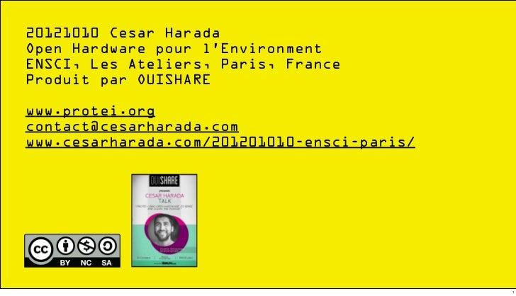 20121010 Cesar HaradaOpen Hardware pour l'EnvironmentENSCI, Les Ateliers, Paris, FranceProduit par OUISHAREwww.protei.orgc...