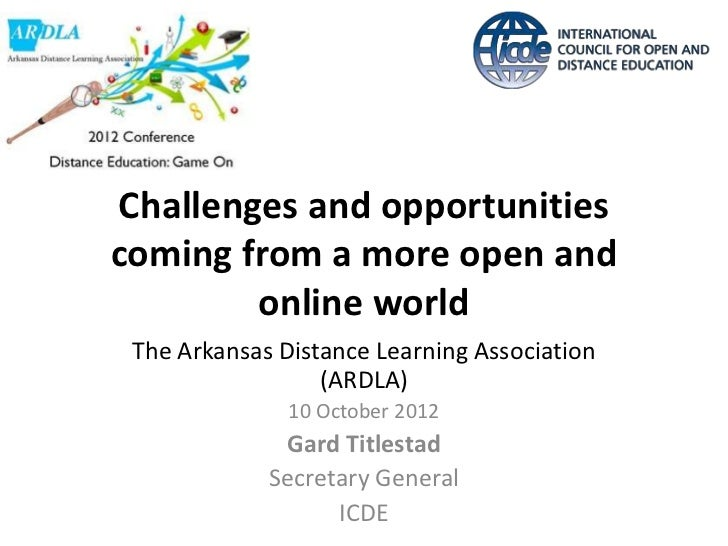 Challenges and opportunitiescoming from a more open and        online world The Arkansas Distance Learning Association    ...