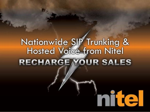 Agenda• Selling Nitel to your Clients• SIP Trunking   –   Why SIP?   –   Product components   –   Pricing   –   Entering a...