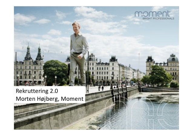 Rekruttering 2.0Morten Højberg, Moment