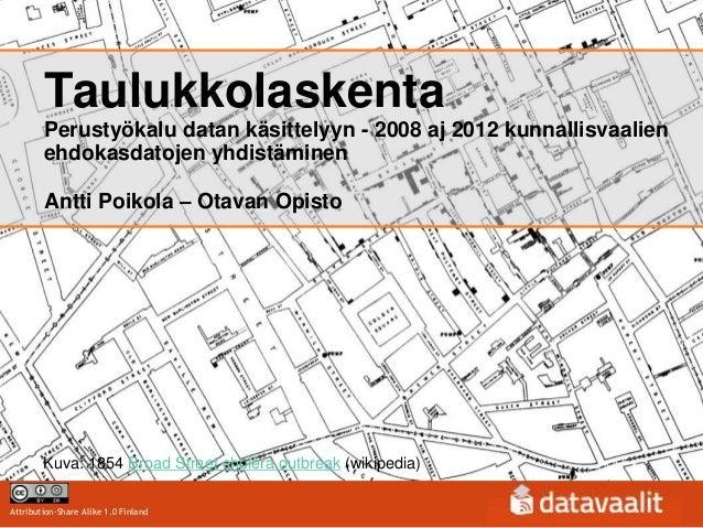 Taulukkolaskenta        Perustyökalu datan käsittelyyn - 2008 aj 2012 kunnallisvaalien        ehdokasdatojen yhdistäminen ...