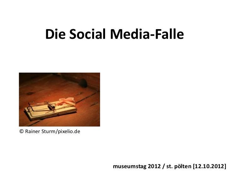 Die Social Media-Falle© Rainer Sturm/pixelio.de                            museumstag 2012 / st. pölten [12.10.2012]