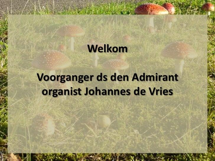 WelkomVoorganger ds den Admirant organist Johannes de Vries