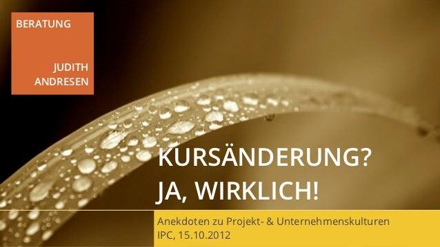 BERATUNG     JUDITH  ANDRESEN              KURSÄNDERUNG?              JA, WIRKLICH!              Anekdoten zu Projekt- & U...