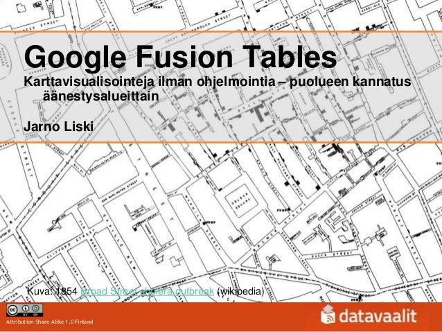 Google Fusion Tables      Karttavisualisointeja ilman ohjelmointia – puolueen kannatus         äänestysalueittain      Jar...