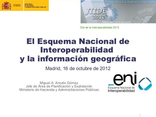 MINISTERIO   DE HACIENDA   Y ADMINISTRACIONES PÚBLICAS  El Esquema Nacional de      Interoperabilidady la información geog...