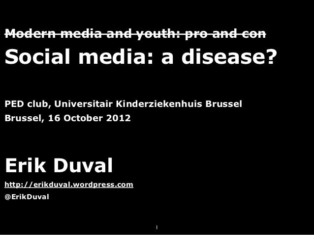 Modern media and youth: pro and conSocial media: a disease?PED club, Universitair Kinderziekenhuis BrusselBrussel, 16 Octo...