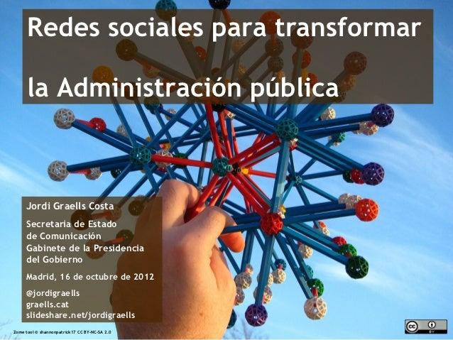 Redes sociales para transformar        la Administración pública       Jordi Graells Costa       Secretaria de Estado     ...