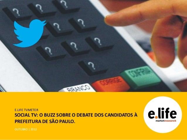 E.LIFE TVMETERSOCIAL TV: O BUZZ SOBRE O DEBATE DOS CANDIDATOS ÀPREFEITURA DE SÃO PAULO.OUTUBRO | 2012