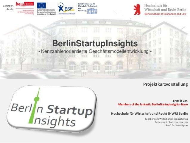 Gefördert   durch:                  BerlinStartupInsights            - Kennzahlenorientierte Geschäftsmodellentwicklung - ...