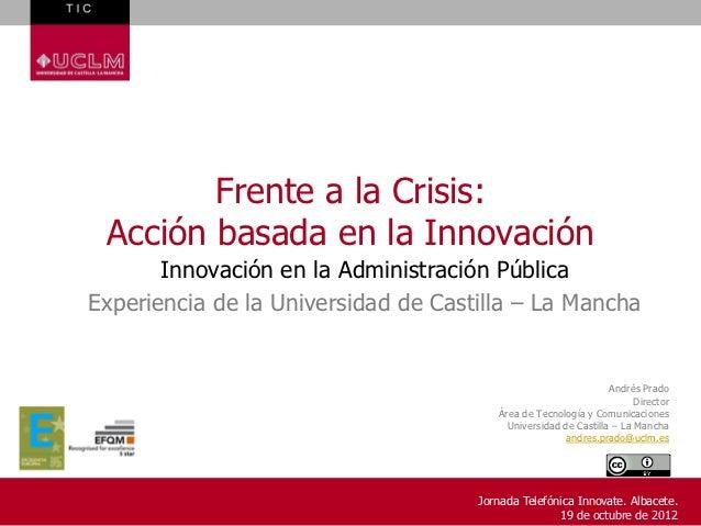 Frente a la Crisis: Acción basada en la Innovación       Innovación en la Administración PúblicaExperiencia de la Universi...