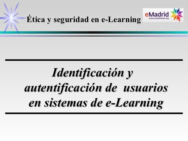 Ética y seguridad en e-Learning      Identificación yautentificación de usuarios en sistemas de e-Learning
