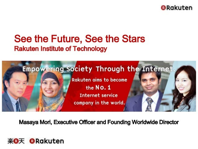 Masaya Mori, Executive Officer and Founding Worldwide Director See the Future, See the Stars Rakuten Institute of Technolo...