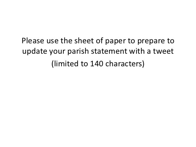 Please use the sheet of paper to prepare toupdate your parish statement with a tweet        (limited to 140 characters)