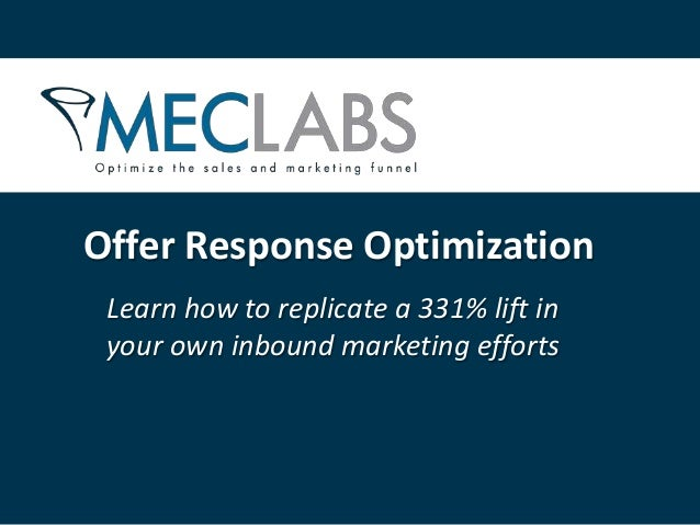 Offer Response Optimization Learn how to replicate a 331% lift in your own inbound marketing efforts