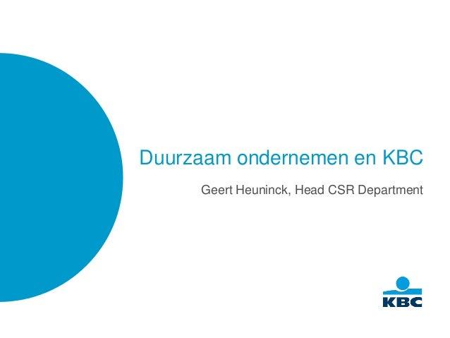 Duurzaam ondernemen en KBC     Geert Heuninck, Head CSR Department