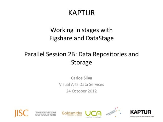 KAPTUR         Working in stages with         Figshare and DataStageParallel Session 2B: Data Repositories and            ...