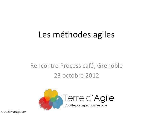 Les méthodes agiles                      Rencontre Process café, Grenoble                             23 octobre 2012www.t...