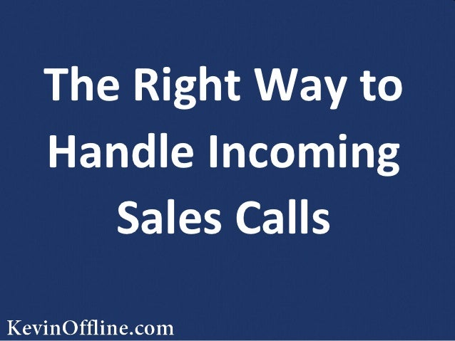 The Right Way toHandle Incoming   Sales Calls